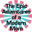The Epic Adventures of a Modern Mom